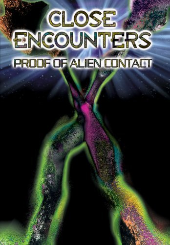 Close Encounters - Proof of Alien Contact